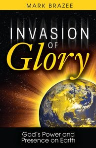 Invasion of Glory: God's Power & Presence on Earth