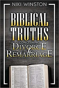 BIBLICAL TRUTHS CONCERNING DIVORCE & REMARRIAGE