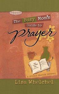 Busy Mom's Guide to Prayer: (Motherhood Club)