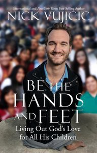 BE THE HANDS AND FEET-:LIVING OUT GOD'S LOVE FOR ALL HIS CHILDREN