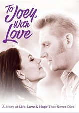 DVD-TO JOEY WITH LOVE: A STORY OF LIFE, LOVE, & HOPE THAT NEVER DIES
