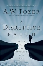 Disruptive Faith: Expect God to Interrupt Your Life