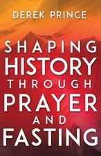 SHAPING HISTORY THROUGH PRAYER & FASTING