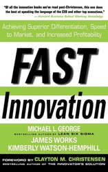 Fast Innovation: Acheiving Superior Differentiation, Speed to Market & Increased Profitability