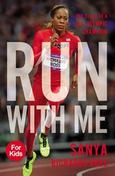 RUN WITH ME: SANYA RICHARDS-ROSS: THE STORY OF A U.S. OLYMPIC CHAMPION