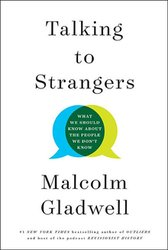 TALKING TO STRANGERS: WHAT WE SHOULD KNOW ABOUT THE PEOLE WE DON'T KNOW