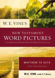 Vine's N.T. Word Pictures-Matthew to Acts