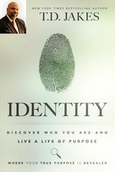 IDENTITY- DISCOVER WHO YOU ARE AND LIVE A LIFE OF PURPOSE