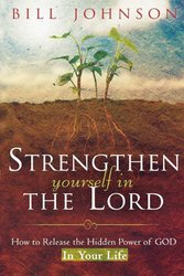 STRENGTHEN YOURSELF IN THE LORD-HOW TO RELEASE THE SUPERNATURAL POWER OF GOD IN YOUR LIFE