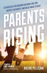 Parents Rising: 8 Strategies for Raising Children who Love God, Respect Authority & Value what's Right