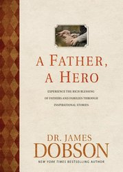 Father, a Hero: Experience the Rich Blessing if Fathers & Families