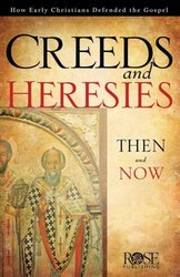 CREEDS AND HERESIES THEN & NOW