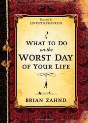 WHAT TO DO ON THE WORSE DAY OF YOUR LIFE