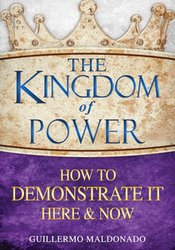 THE KINGDOM OF POWER-HOW TO DEMONSTRATE IT HERE AND NOW-HC