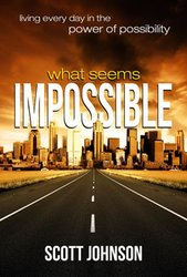 WHAT SEEMS IMPOSSIBLE