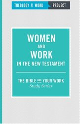 THEOLOGY OF WORK: WOMEN & WORK IN THE NT