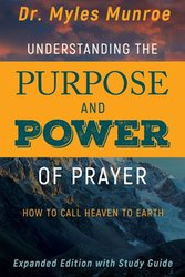 UNDERSTANDING THE PURPOSE AND POWER OF PRAYER EXPANDED