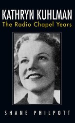 KATHRYN KUHLMAN: THE RADIO CHAPEL YEARS