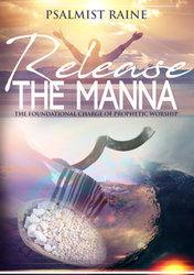 RELEASE THE MANNA - THE FOUNDATION CHARGE FOR PROPHETIC WORSHIP