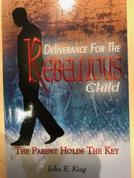 DELIVERANCE FOR THE REBELLIOUS CHILD